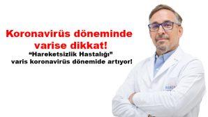 KORONAVİRÜS DÖNEMİNDE VARİSE DİKKAT!