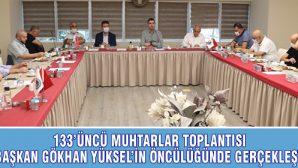 133'ÜNCÜ MUHTARLAR TOPLANTISI BAŞKAN GÖKHAN YÜKSEL'İN ÖNCÜLÜĞÜNDE GERÇEKLEŞTİ