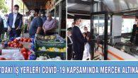 KARTAL'DAKİ İŞ YERLERİ COVİD-19 KAPSAMINDA MERCEK ALTINA ALINDI