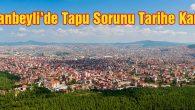 Sultanbeyli'de Tapu Sorunu Tarihe Karıştı
