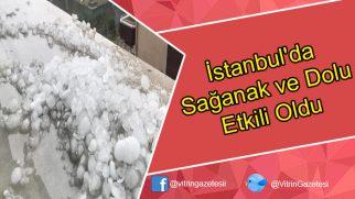 İstanbul'da sağanak ve dolu etkili oldu