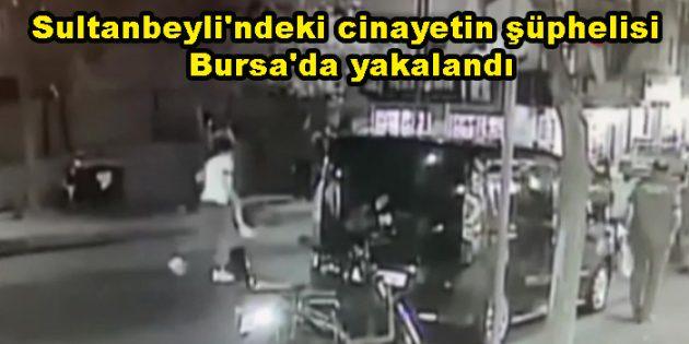 Sultanbeyli'ndeki cinayetin şüphelisi Bursa'da yakalandı
