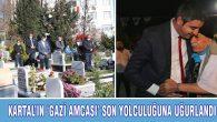 KARTAL'IN 'GAZİ AMCASI' SON YOLCULUĞUNA UĞURLANDI