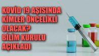 Kovid 19 aşısında kimler öncelikli olacak