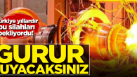 Gurur duyacaksınız! İşte Türkiye'nin yeni nesil silahları