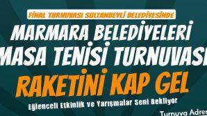 "RAKETİNİ KAP GEL ""MARMARA BELEDİYELERİ MASA TENİSİ TURUNUVASI"""