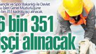 6 bin 351 işçi alınacak